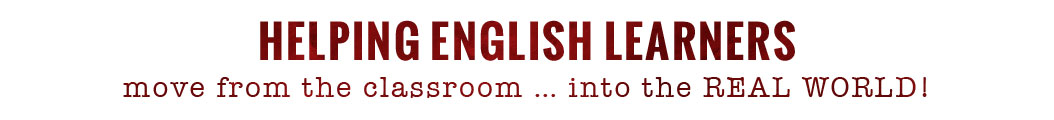 Helping English Learners move from the classroom ... into the real world!